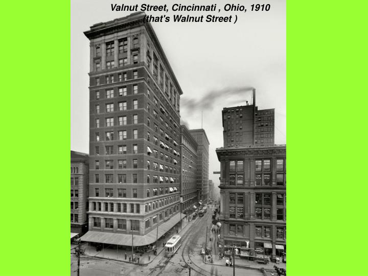 Valnut Street, Cincinnati , Ohio, 1910