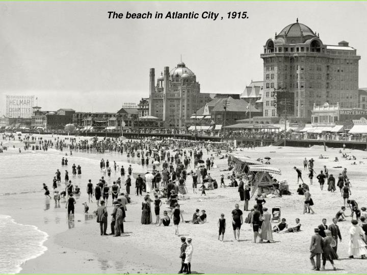 The beach in Atlantic City , 1915.