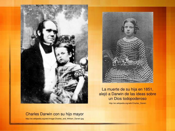 La muerte de su hija en 1851, alejó a Darwin de las ideas sobre un Dios todopoderoso