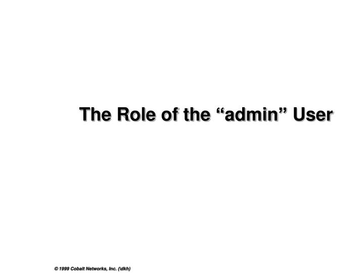 "The Role of the ""admin"" User"