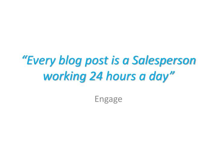 """""""Every blog post is a Salesperson working 24 hours a day"""""""