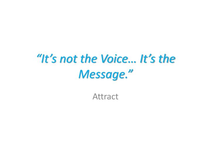 """""""It's not the Voice… It's the Message."""""""