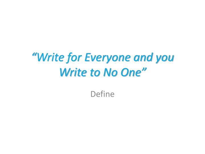 """Write for Everyone and you Write to No One"""