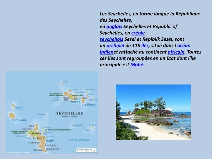 LesSeychelles, en forme longue laRépublique des Seychelles, en