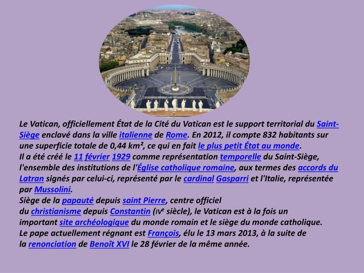 LeVatican, officiellementÉtat de la Cité du Vaticanest le support territorial du