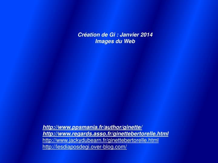 Création de Gi : Janvier 2014