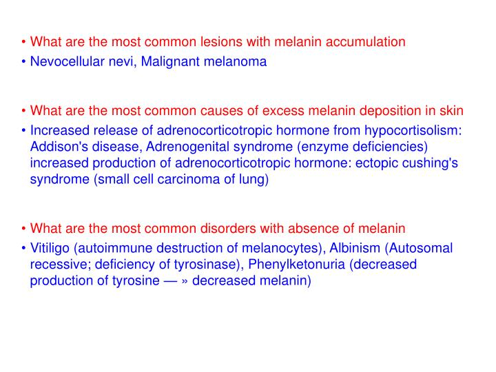 What are the most common lesions with melanin accumulation