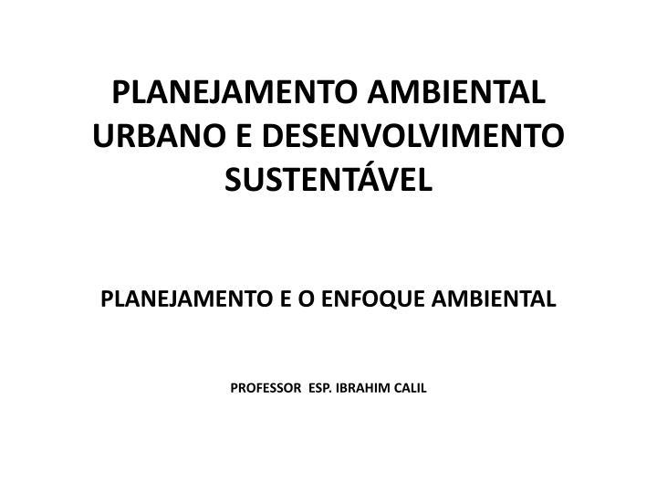PLANEJAMENTO AMBIENTAL URBANO E DESENVOLVIMENTO SUSTENTÁVEL