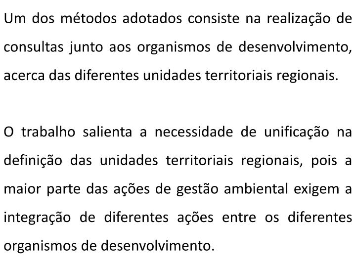 Um dos métodos adotados consiste na realização de consultas junto aos organismos de desenvolvimento, acerca das diferentes unidades territoriais regionais.
