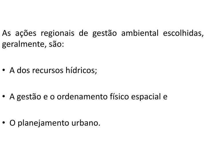 As ações regionais de gestão ambiental escolhidas, geralmente, são: