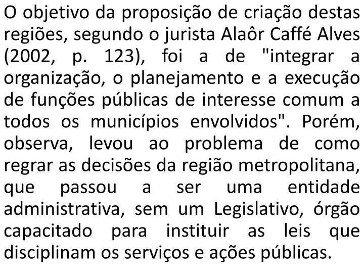 O objetivo da proposição de criação destas regiões, segundo o jurista