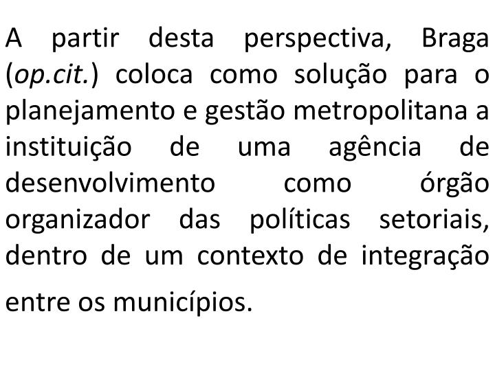 A partir desta perspectiva, Braga (