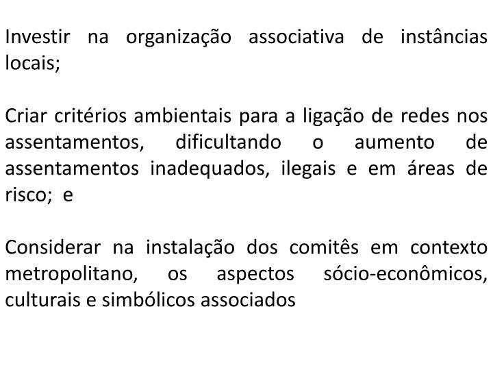 Investir na organização associativa de instâncias locais;
