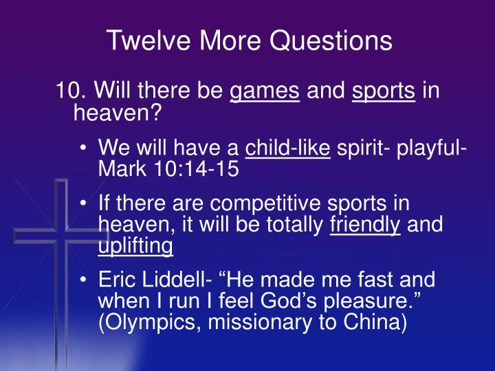 Twelve More Questions