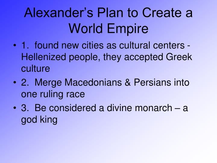 Alexander's Plan to Create a World Empire