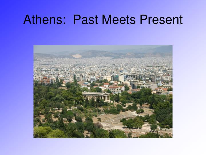 Athens:  Past Meets Present