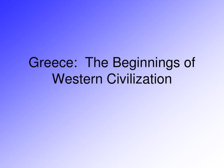 Greece the beginnings of western civilization