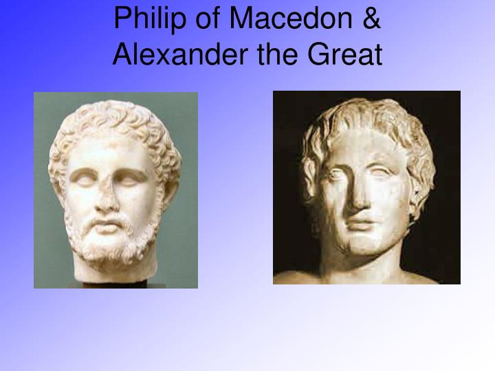 Philip of Macedon &