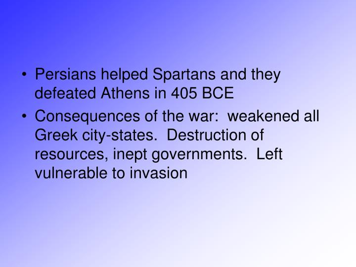 Persians helped Spartans and they defeated Athens in 405 BCE