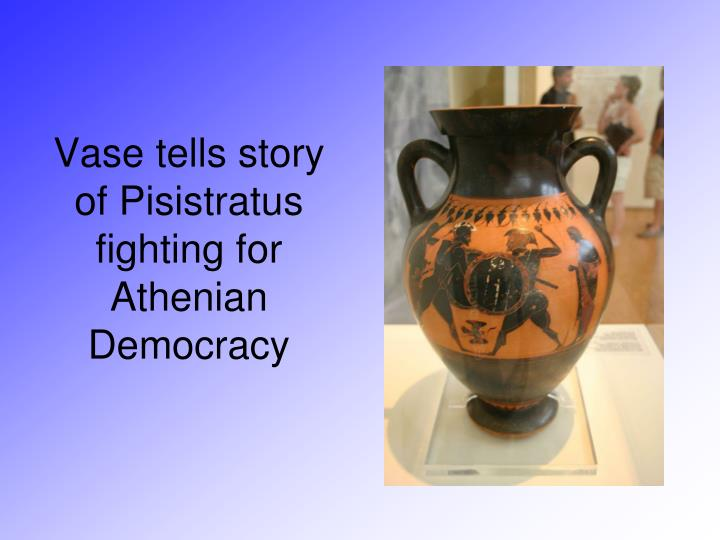 Vase tells story of Pisistratus fighting for Athenian Democracy