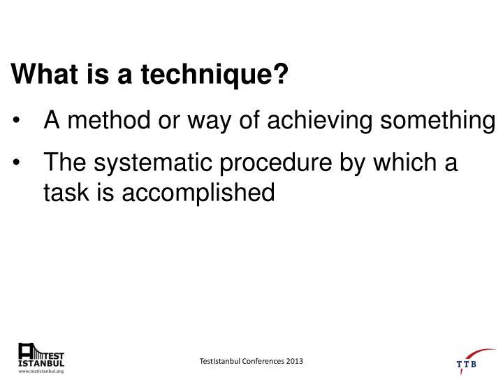 What is a technique?