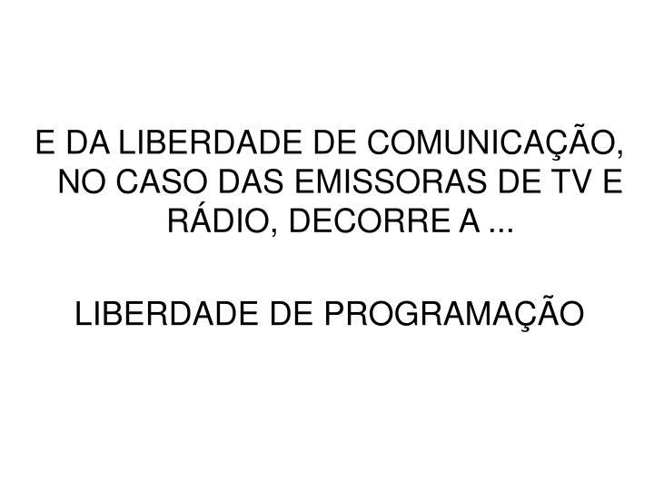 E DA LIBERDADE DE COMUNICAÇÃO, NO CASO DAS EMISSORAS DE TV E RÁDIO, DECORRE A ...