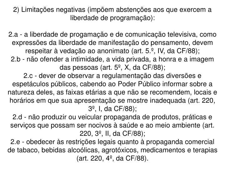 2) Limitações negativas (impõem abstenções aos que exercem a liberdade de programação):