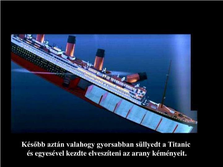 Később aztán valahogy gyorsabban süllyedt a Titanic