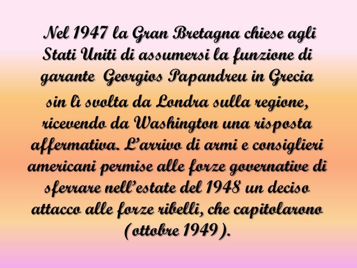 Nel 1947 la Gran Bretagna chiese agli Stati Uniti di assumersi la funzione di garante