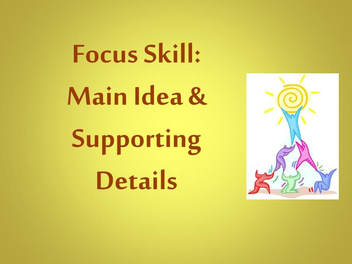 Focus skill main idea supporting details