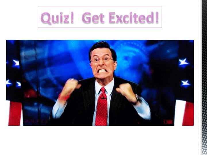 Quiz!  Get Excited!
