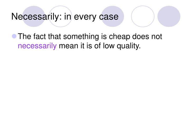 Necessarily: in every case