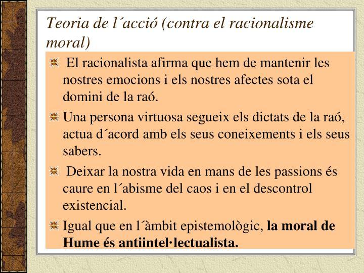 Teoria de l´acció (contra el racionalisme moral)