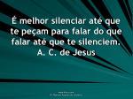 melhor silenciar at que te pe am para falar do que falar at que te silenciem a c de jesus