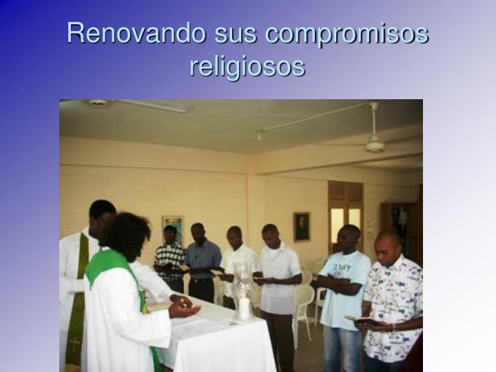Renovando sus compromisos religiosos