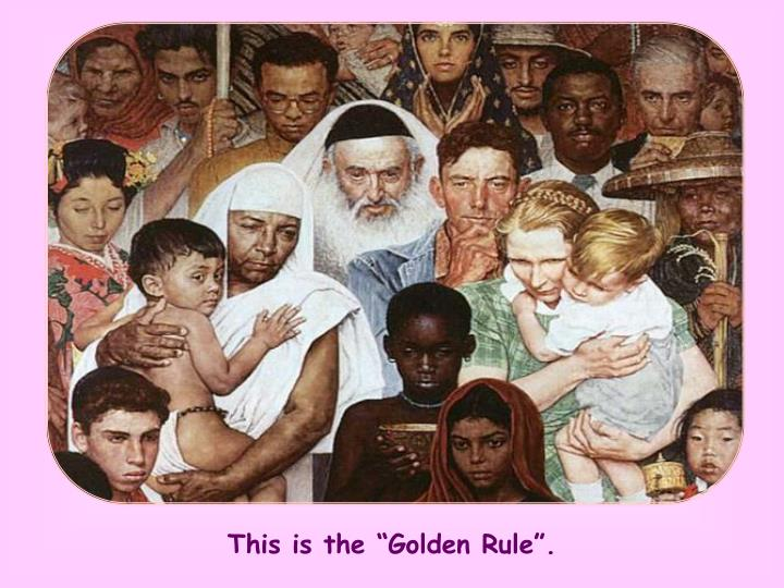 """This is the """"Golden Rule""""."""