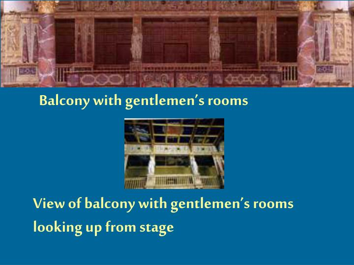 Balcony with gentlemen's rooms