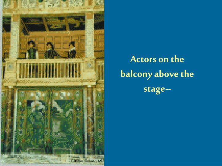 Actors on the balcony above the stage--