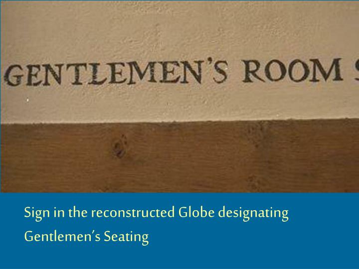 Sign in the reconstructed Globe designating Gentlemen's Seating