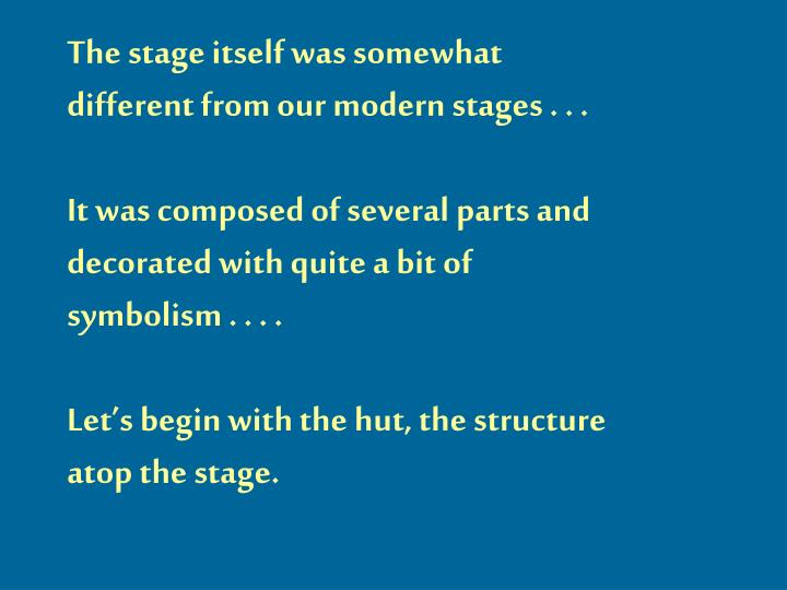The stage itself was somewhat different from our modern stages . . .