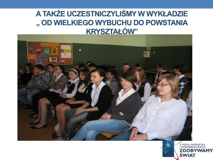 A także uczestniczyliśmy w wykładzie