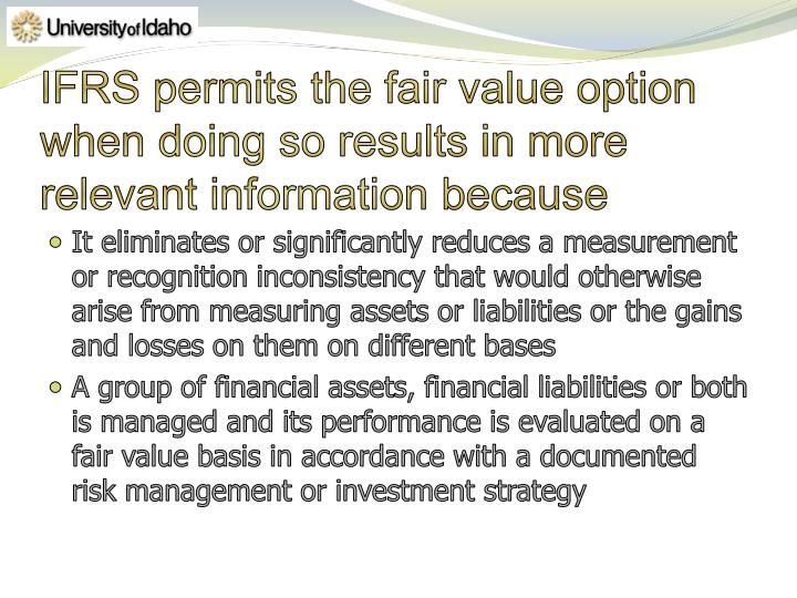 IFRS permits the fair value option when doing so results in more relevant information because