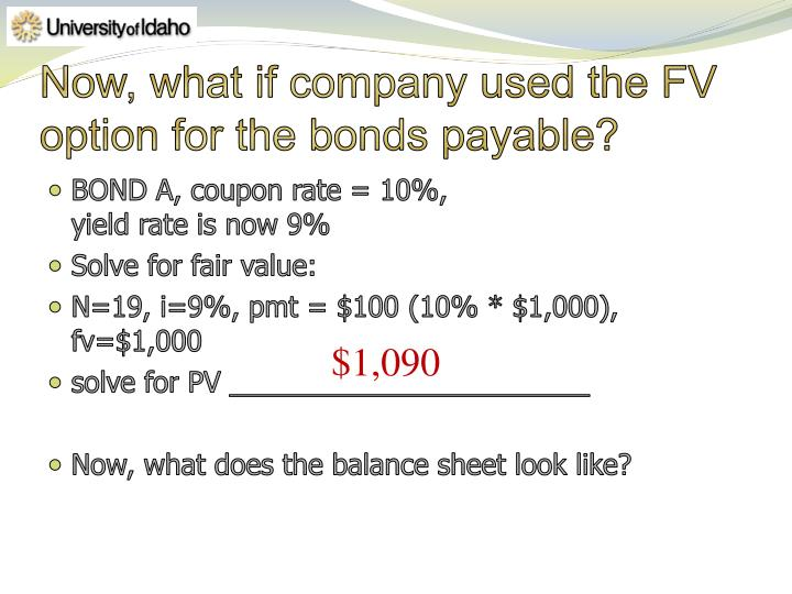 Now, what if company used the FV option for the bonds payable?