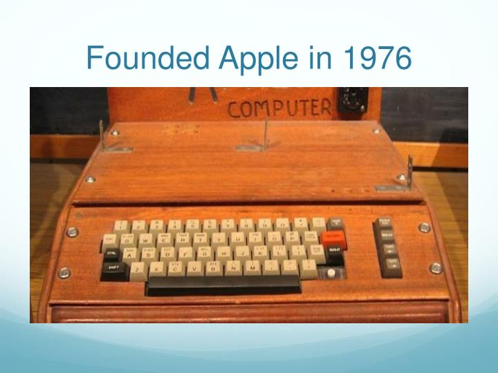 Founded Apple in 1976
