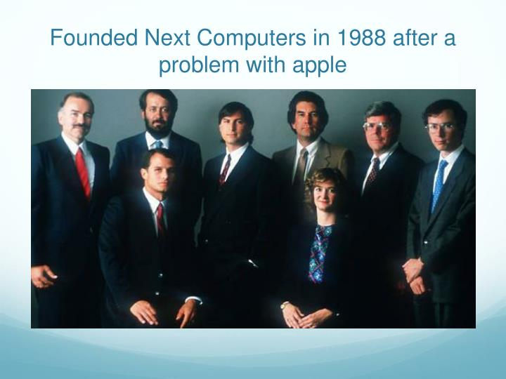 Founded Next Computers in 1988 after a problem with apple