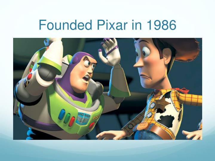 Founded Pixar in 1986