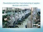 revolutionized the manufacturing of apples devices and others