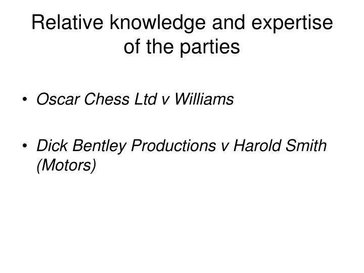 Relative knowledge and expertise of the parties