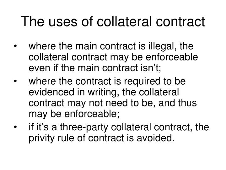 The uses of collateral contract