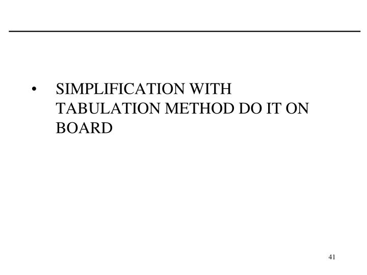 SIMPLIFICATION WITH TABULATION METHOD DO IT ON BOARD